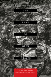 Image for The land of open graves  : living and dying on the migrant trail