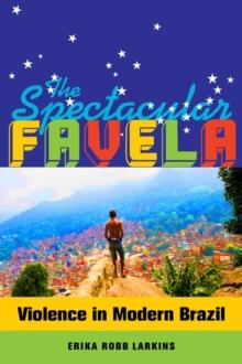 Image for The spectacular favela  : violence in modern Brazil