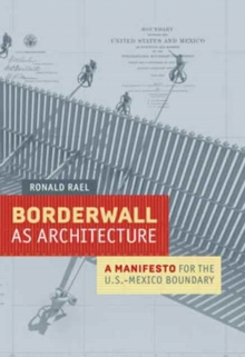 Image for Borderwall as Architecture : A Manifesto for the U.S.-Mexico Boundary