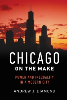 Image for Chicago on the Make : Power and Inequality in a Modern City