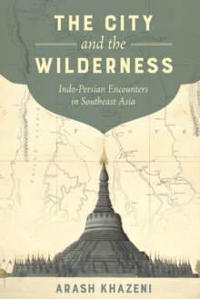 Image for The City and the Wilderness : Indo-Persian Encounters in Southeast Asia