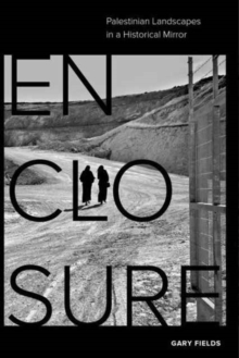 Image for Enclosure : Palestinian Landscapes in a Historical Mirror