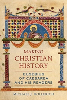 Image for Making Christian history  : Eusebius of Caesarea and his readers