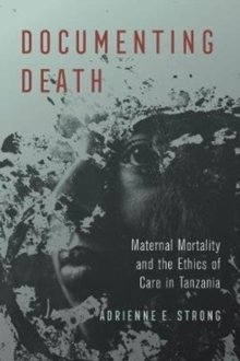 Image for Documenting Death : Maternal Mortality and the Ethics of Care in Tanzania
