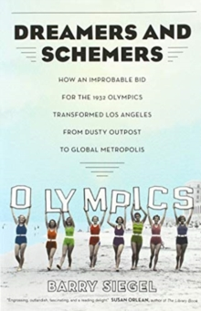 Image for Dreamers and Schemers : How an Improbable Bid for the 1932 Olympics Transformed Los Angeles from Dusty Outpost to Global Metropolis