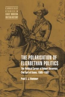 Image for The polarisation of Elizabethan politics  : the political career of Robert Devereux, 2nd Earl of Essex, 1585-1597