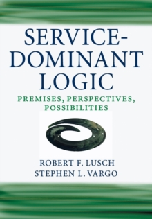 Image for Service-dominant logic  : premises, perspectives, possibilities