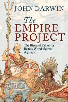 Image for The empire project  : the rise and fall of the British world-system, 1830-1970