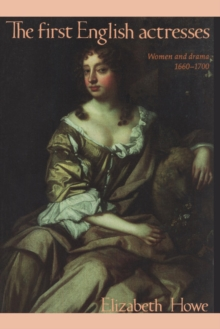 Image for The First English Actresses : Women and Drama, 1660-1700