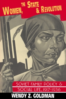 Image for Women, the state and revolution  : Soviet family policy and social life, 1917-1936