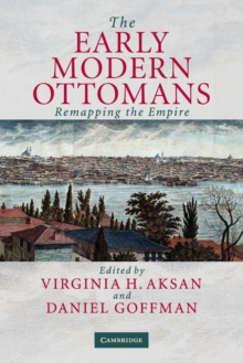 Image for The early modern Ottomans  : remapping the Empire