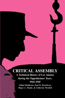 Image for Critical assembly  : a technical history of Los Alamos during the Oppenheimer Years, 1943-1945