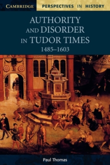 Image for Authority and disorder in Tudor times, 1485-1603