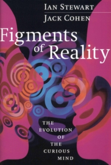 Image for Figments of reality  : the evolution of the curious mind