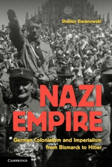 Image for Nazi empire  : German colonialism and imperialism from Bismarck to Hitler