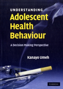 Image for Understanding adolescent health behaviour  : a decision making perspective