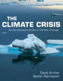 The Climate Crisis : An Introductory Guide to Climate Change - Archer, David (University of Chicago)