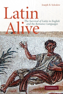 Image for Latin alive  : the survival of Latin in English and the Romance languages