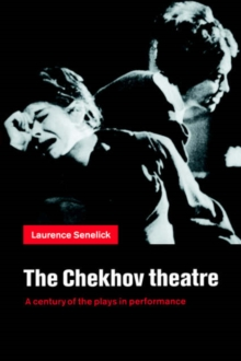 Image for The Chekhov theatre  : a century of the plays in performance