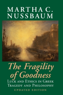 Image for The fragility of goodness  : luck and ethics in Greek tragedy and philosophy