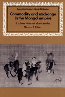Image for Commodity and exchange in the Mongol Empire  : a cultural history of Islamic textiles