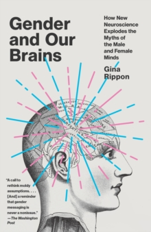 Image for Gender and Our Brains : How New Neuroscience Explodes the Myths of the Male and Female Minds
