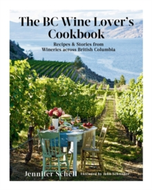Image for The Bc Wine Lover's Cookbook : Recipes & Stories from Wineries Across British Columbia