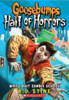 Image for Why I Quit Zombie School (Goosebumps Hall of Horrors #4)