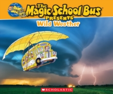 Image for The Magic School Bus Presents: Wild Weather : A Nonfiction Companion to the Original Magic School Bus Series