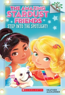 Image for Step Into the Spotlight!: A Branches Book (The Amazing Stardust Friends #1)