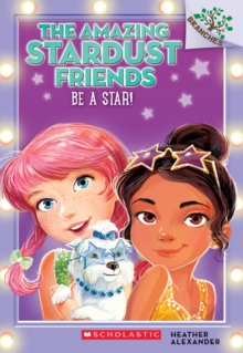 Image for Be a Star!: A Branches Book (The Amazing Stardust Friends #2)