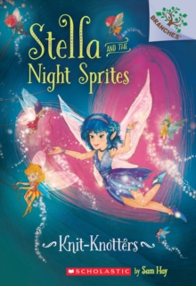 Image for Knit-Knotters: A Branches Book (Stella and the Night Sprites #1)