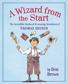 Image for A Wizard from the Start : The Incredible Boyhood and Amazing Inventions of Thomas Edison