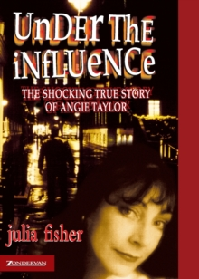 Image for Under the influence  : the shocking true story of Angie Taylor