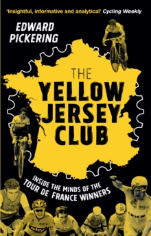 Image for The yellow jersey club  : inside the minds of the Tour de France winners