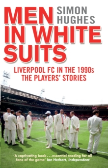 Image for Men in white suits  : Liverpool FC in the 1990s