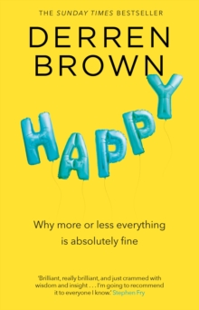 Happy  : why more or less everything is absolutely fine - Brown, Derren