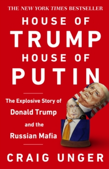 Image for House of Trump, House of Putin  : the untold story of Donald Trump and the Russian mafia