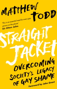 Image for Straight jacket  : overcoming society's legacy of gay shame