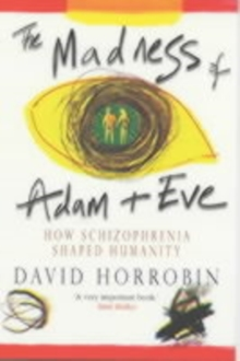 Image for The madness of Adam and Eve  : how schizophrenia shaped humanity