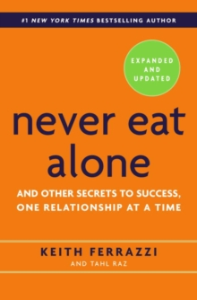 Image for Never eat alone  : and other secrets to success, one relationship at a time