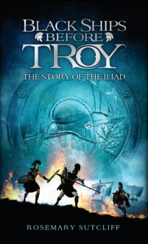 Image for Black Ships Before Troy : The Story of The Iliad