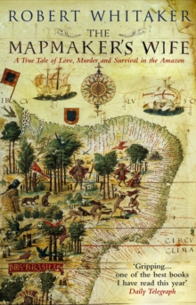 Image for The mapmaker's wife  : a true tale of love, murder and survival in the Amazon