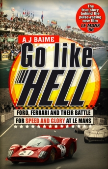 Image for Go like hell  : Ford, Ferrari and their battle for speed and glory at Le Mans