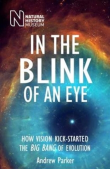Image for In the blink of an eye  : how vision kick-started the big bang of evolution