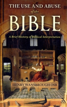 Image for The use and abuse of the Bible  : a brief history of biblical interpretation