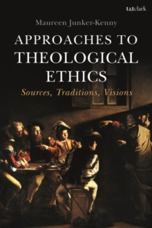 Image for Approaches to theological ethics  : sources, traditions, visions