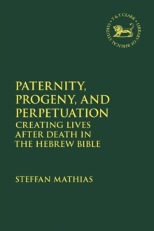 Image for Paternity, Progeny, and Perpetuation : Creating Lives after Death in the Hebrew Bible