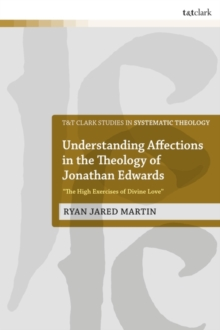 """Image for Understanding affections in the theology of Jonathan Edwards  : """"the high exercises of divine love"""""""
