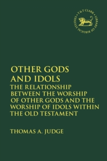 Image for Other gods and idols  : the relationship between the worship of other gods and the worship of idols within the Old Testament